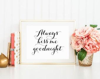 Always Kiss Me Goodnight Printable Art Print 5x7, 8x10 Typography Wall Art, Black and White Calligraphy, Nursery Print, Digital Download