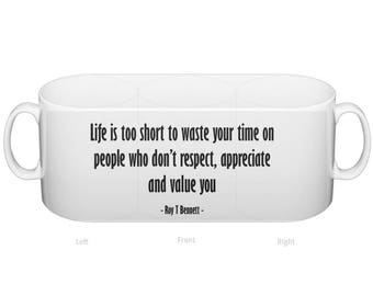 Life is too short to waste your time on people who don't respect, appreciate and value you - Roy Bennett - motivational quote mug