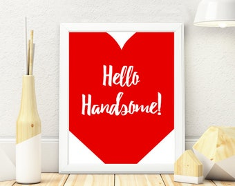 printable,download,love,hello handsome,lettering,typography,inspiration,motivation,wall art,home decor,wall decor,quote