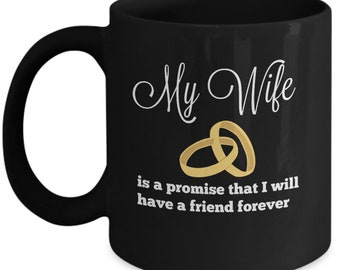 Wife Tribute Black Coffee or Tea Mug- Promise that I will have a Friend Forever- Perfect Anniversary, Birthday or Mother's Day Gift