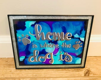 Home is where the dog is. Colorful Alcohol Ink Artwork with Handlettering in Glass Frame