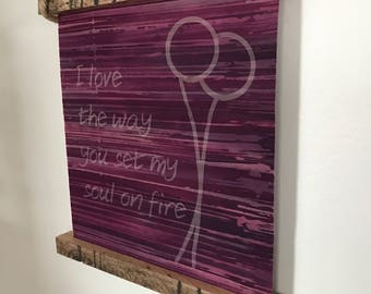 I love the way you set my soul on fire Love Scroll *FREE US SHIPPING*