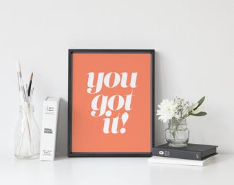 Printable wall art you got it, digital print, motivational typography print, bedroom wall art, typography art, typography poster