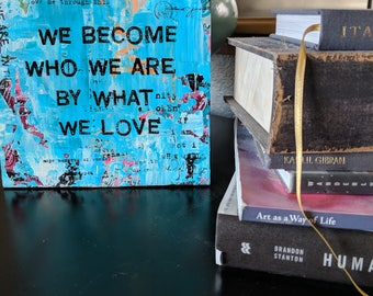 We Become Who We Are By What We Love - Original mixed-use media on repurposed wood and acrylic paint and ink