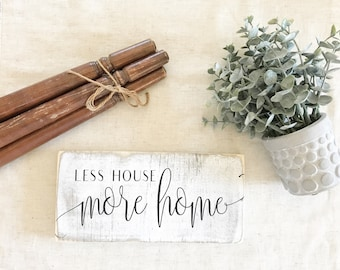Less House, More Home / Farmhouse Style / Chippy paint / Distressed Sign