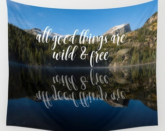 All Good Things Are Wild and Free Wall Art, Colorado Photography Landscape Tapestry Wall Hanging, Typography Tapestry Mountain