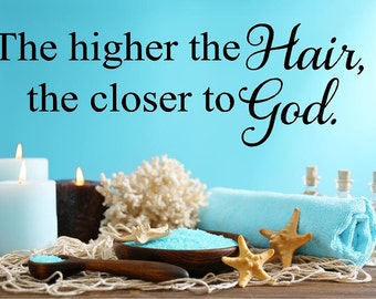 The higher the hair the closer to God Vinyl Wall Words Lettering Decal-Spa Salon Room  Wall Decor-Nail wall decal-Cosmetology decor