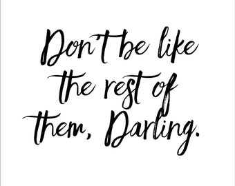 Don't Be Like The Rest Of Them Darling Inspirational Quote Art Print Wall Decor Image - Unframed Poster