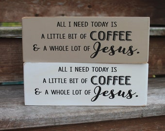 "Blessing Block - ""All I need today is a little bit of coffee and a whole lot of Jesus"" - Wood Sign - Home Decor - Coffee"