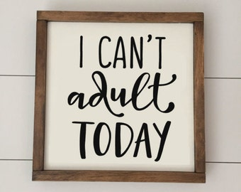 I Can't Adult Today // Framed Wood Sign // Farmhouse Decor // Rustic Wood Sign // Farmhouse Sign