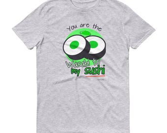 You Are The Wasabi To My Sushi Short-Sleeve T-Shirt