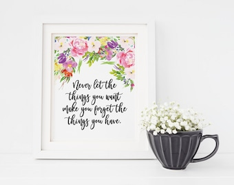 Never Let The Things You Want Make You Forget The Things You Have - Gratitude Quote - Floral Quote Art - Watercolor Quote Print - Wall Art