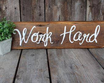 Work Hard Sign/ Hand painted on 100 yr old PA Barn Wood / Rustic Farmhouse Decor/ FREE SHIPPING!