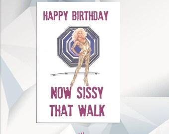 Happy Birthday NOW SISSY That WALK ,Rupaul Birthday Card, Ru Pauls Drag Race Birthday Card