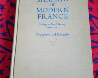 The Shaping of Modern France: Writings on French History Since 1715 ** RARE vintage 1960s European history ** By Friguglietti and Kennedy