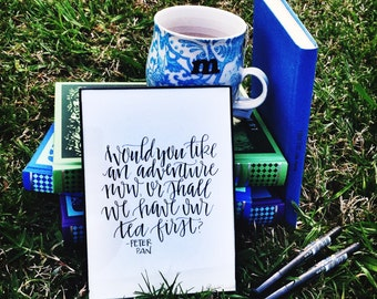 Would You Like An Adventure Now, Or Shall We Have Our Tea First, 5 x 7, peter pan, tea quotes, tea first, handlettered, handlettering