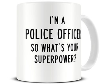 Police Gifts - I'm a Police Officer So What's Your Superpower Coffee Mug - police mug - police officer gifts - MG317