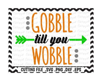 Gobble Til You Wobble, Thanksgiving Svg-Dxf-Png-Pdf-Eps, Cutting Files for Silhouette Cameo/Cricut and Many More.
