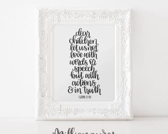 1 John 3:18 | Dear children, let us not love with words or speech but with action and in truth | Printable Scr