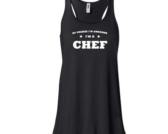 Of Course I'm Awesome I'm A Chef Flowy Tank Top. Chef Tank Top.  Flowy Tank Top.  Womens Tank Top.  B712