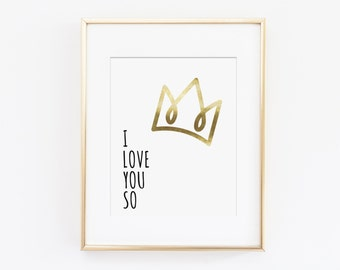 I Love You So Art Print, Gold Crown Art Print, Kids Bedroom Decor, Nursery Art Print, Boys Nursery Wall Art, Girls Bedroom Art, Download