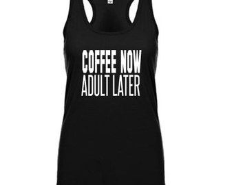 Coffee Now Adult Later Women's Tank Racerback Shirt - Adulting is hard - Tee