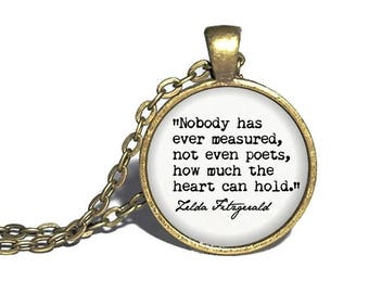 Zelda Fitzgerald, 'Nobody has ever measured, not even poets, how much the heart can hold', Literary Quote Necklace, Bracelet Keychain