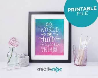 Our World is Full of Magical Things - Wall Art Decor, Printable Digital Download PDF File 4x6 5x7 6x8 8x10