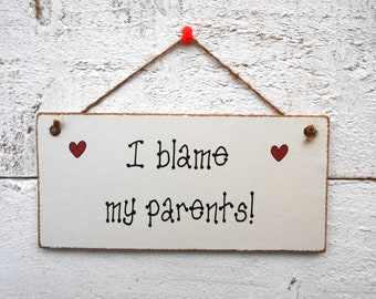 I Blame My Parents! Hanging Plaque/Sign