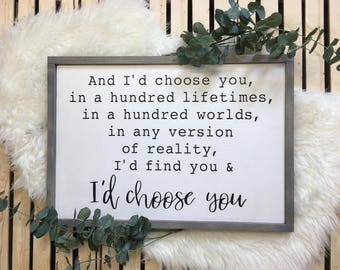And I'd Choose You - solid wood sign
