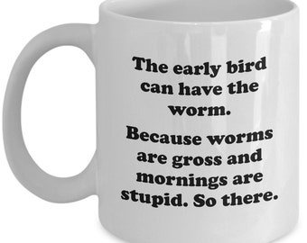 Early Bird Can Have the Worm Funny Mugs - Grumpy Morning Person Sarcastic Coffee Cup Gifts