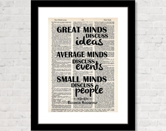 Eleanor Roosevelt  Quote - Great Minds Discuss Ideas Average Minds Discuss Events Small Minds Discuss People  - Dictionary Art Print