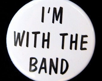 I'm With The Band - Pinback Button Badge 1 1/2 inch 1.5 - Keychain Magnet or Flatback