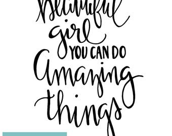 Beautiful Girl, You Can Do Amazing Things - Hand-lettered printable art - inspirational quote - digital download