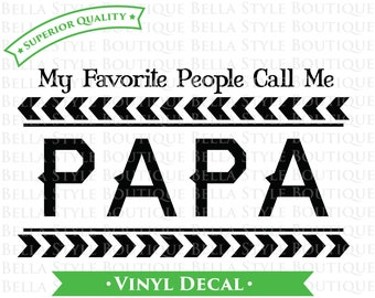 My Favorite People Call Me PAPA VINYL DECAL