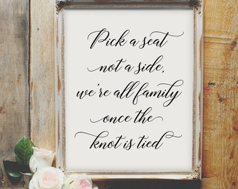 Pick a Seat Not a Side, We're All Family Once the Knot is Tied - wedding printable sign, love quote, elegant decor, table, calligraphy