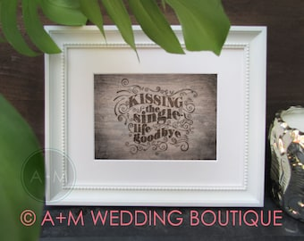 Rustic Wedding Sign / Instant Printable / Kissing the Single Life Goodbye! / Sign 2 sizes 5x7 and 8x10