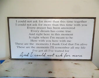 These are the Moments Wood Sign And I Could not Ask for More Wall Art Song Lyrics Wooden Sign Over the Bed Large Wooden sign 49 x 25