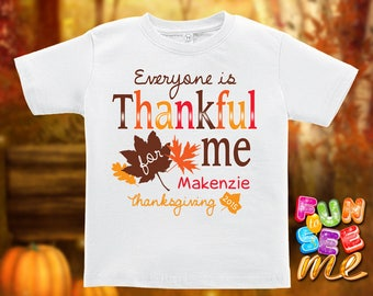 Everyone is Thankful for me - Thanksgiving - Personalized with Name and Year - Tee / Boys / Girls / Infant / Toddler / Youth sizes