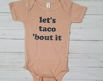Let's Taco 'Bout It Onesie or Tee