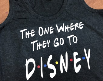 The One Where They Go To Disney /Disney Friends TV Show Shirt / Disney World Shirt / Disneyland Shirt / Matching Family Friends Shirts