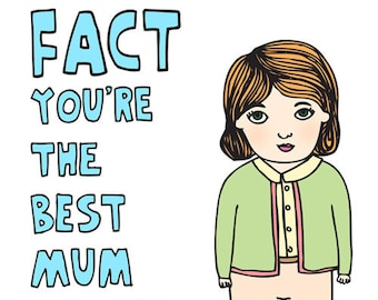 Mother's Day Card - Fact You're The Best Mum In The Whole Universe