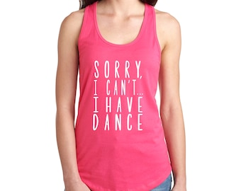 Sorry, I Can't I Have Dance Women's Tank Top / T-Shirt