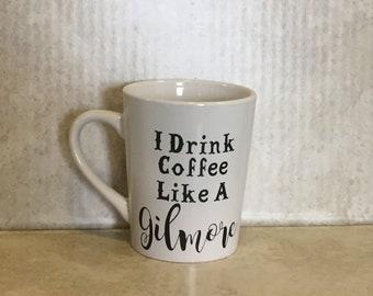 I Drink Coffee Like A Gilmore; Gilmore Girls Coffee Mug; Gilmore Girls Cup; Coffee mug Gilmore Girls