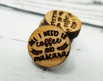 12mm | Engraved Wood ALL I need is my COFFEE and MASCARA Quote Saying Word Art | Cabochons Stud Earring Embellishments | Laser Cut