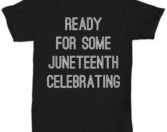Ready for Some Juneteenth Celebrating Shirt