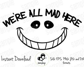 We're all Mad Here - Cheshire Cat - Alice in Wonderland - Instant Download - SVG FILES
