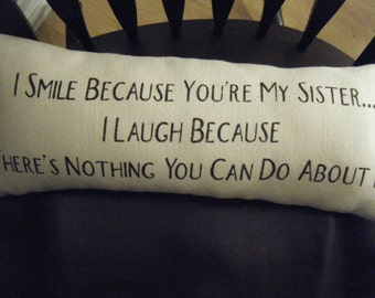 Humour- I smile because your my Sister - Pillow -
