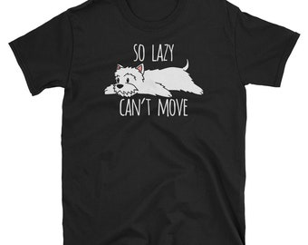 So Lazy Can't Move West Highland White Terrier T-Shirt, Funny Westie Dog Gift Shirt