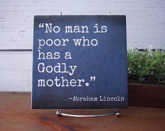 No Man is Poor who has a Godly Mother -Abraham Lincoln quote tile.Custom Colors. Gift for mom. Mother's Day gift. Religious, Christian